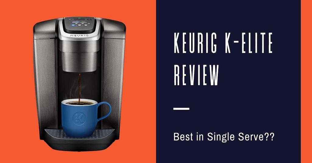 Keurig K Elite Reviews