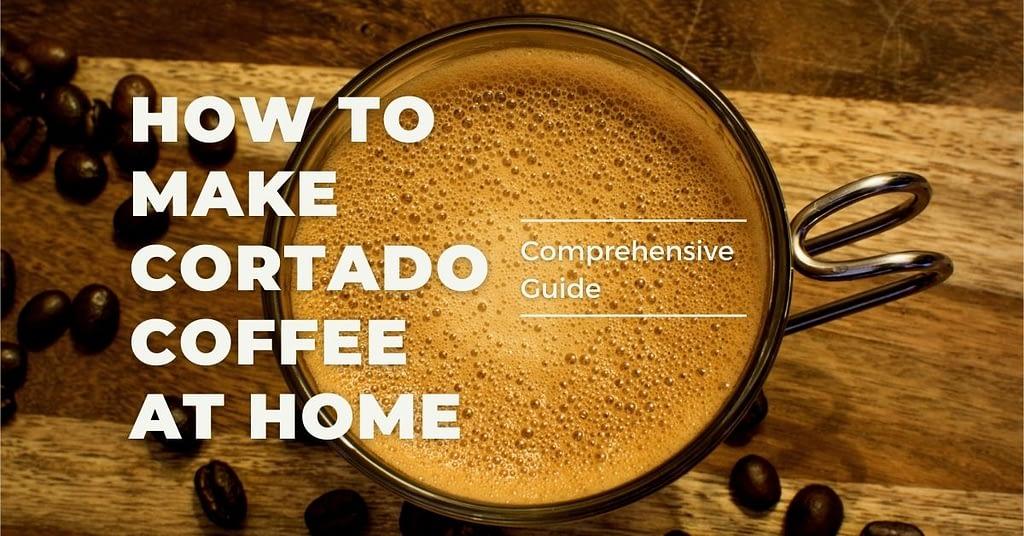 How To Make Cortado Coffee At Home