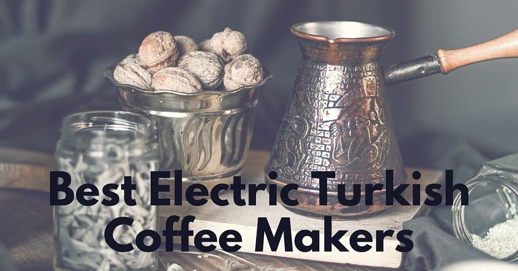 Best Electric Turkish Coffee Makers