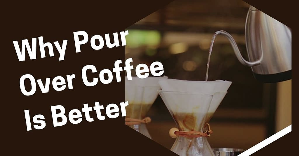 Why Pour Over Coffee Is Better