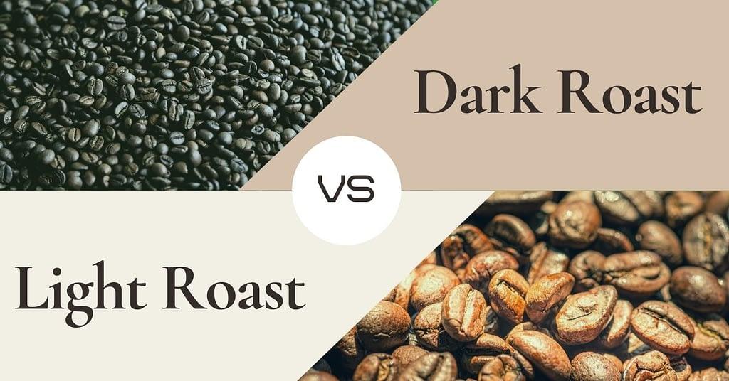 Dark Roast vs Light Roast Coffee