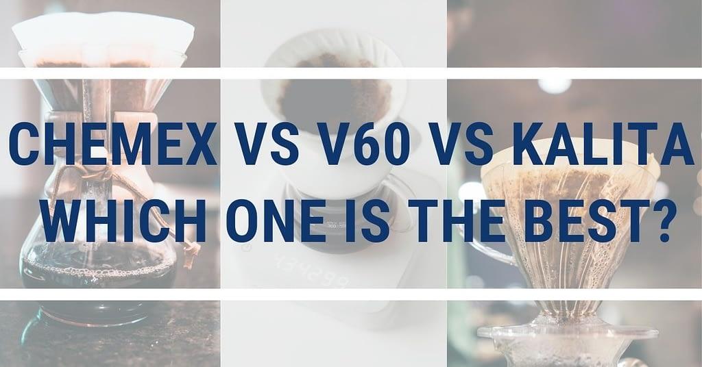 Chemex vs v60 vs Kalita