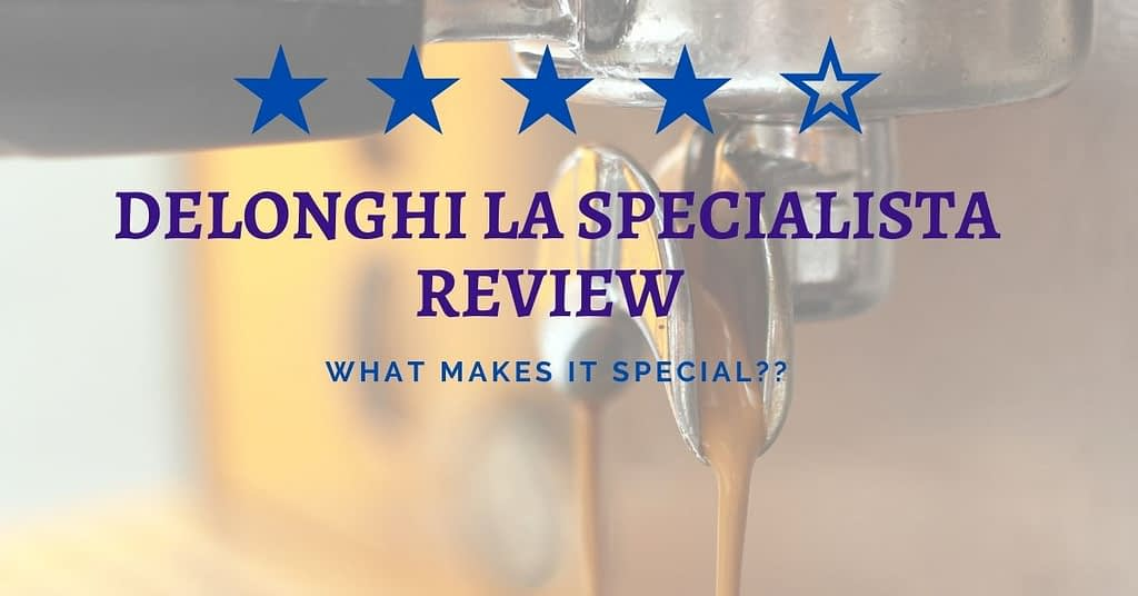 delonghi la specialista review