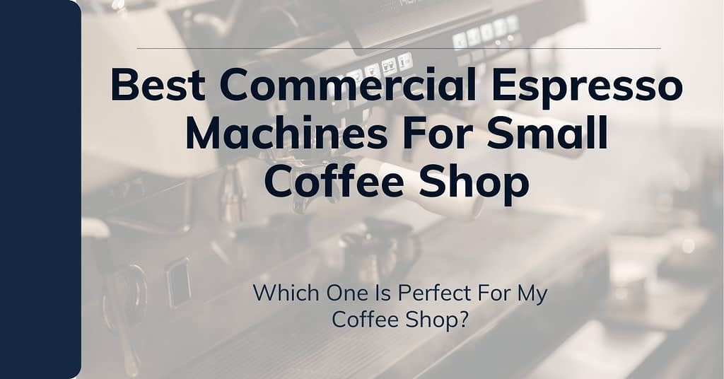 Best Commercial Espresso Machines For Small Coffee Shop